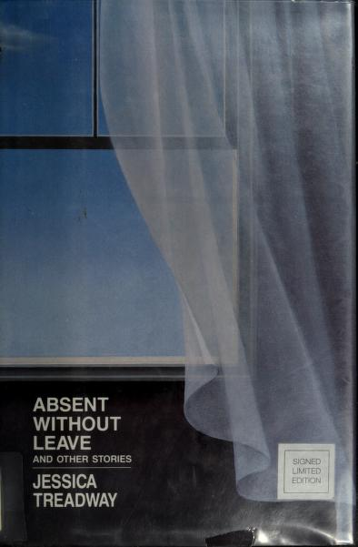 Absent Without Leave and Other Stories by Jessica Treadway