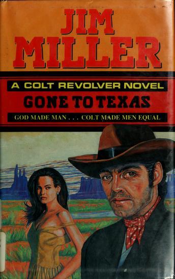 Cover of: Gone to Texas (The Colt Revolver Novels)   Jim Miller