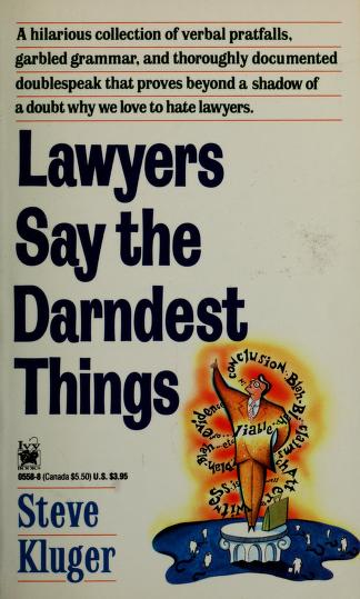 Cover of: Lawyers Say the Darndest Things | Steve Kluger
