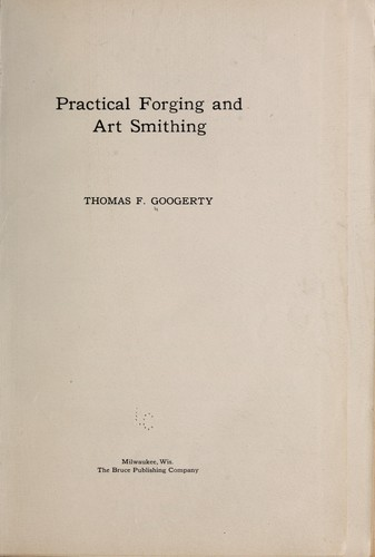 Practical Forging and Art Smithing by Thomas F. Googerty