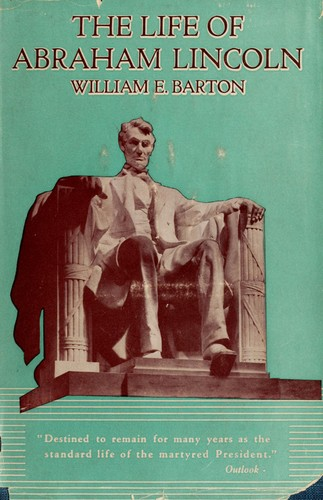The life of Abraham Lincoln by William Eleazar Barton
