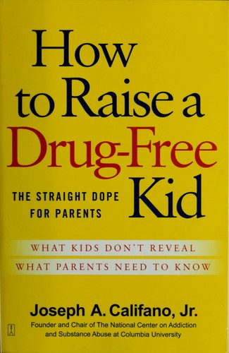 How to raise a drug-free kid by Joseph A. Califano